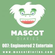 007: Engineered 2 Entertain